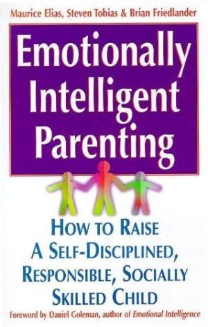 Maurice Elias, Steven Tobias et Brian Friedlander Emotionally Intelligent Parenting, livre pour éduquer dans l'Intelligence Emotionnelle